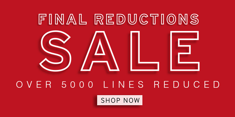 Final Reductions - Over 5000 Lines Reduced - Shop Now