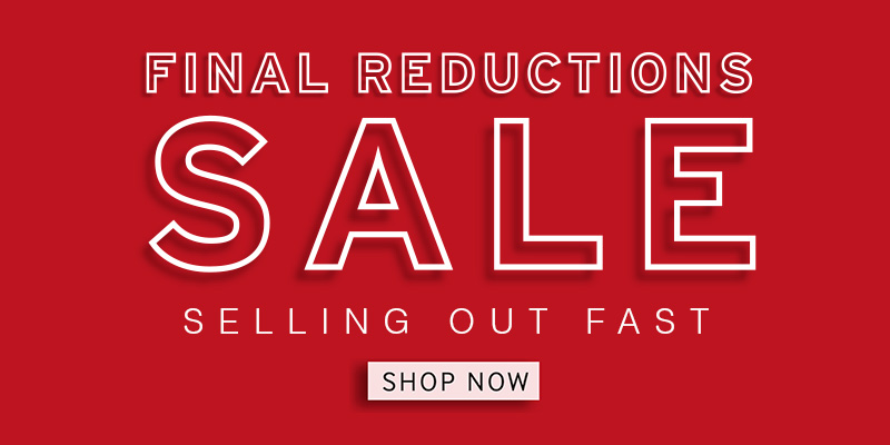 Final Reductions - Selling Out Fast - Shop Now!